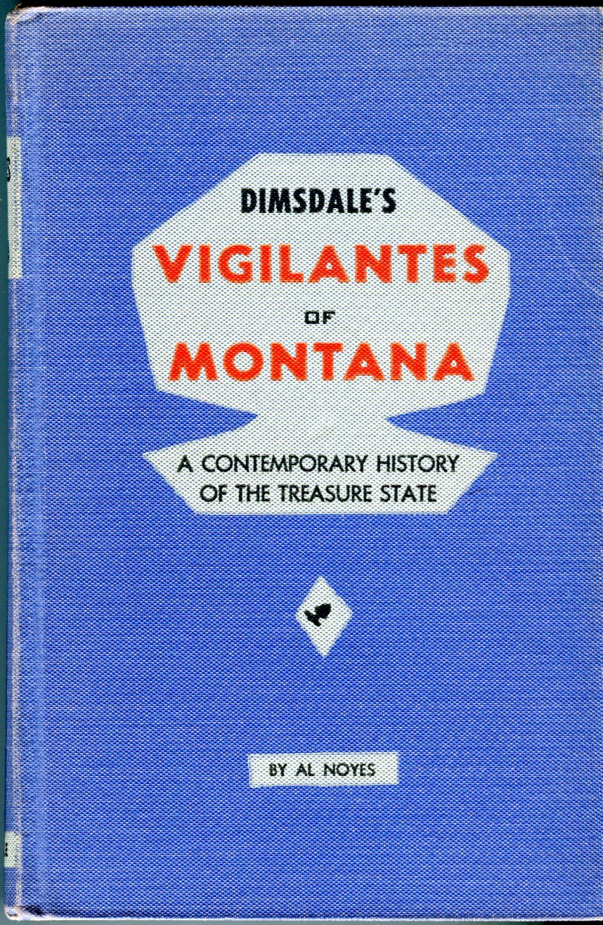 Image for The Vigilantes of Montana or Popular Justice in the Rocky Mountains Being a Correct & Impartial Narrative of the Chase, Capture, Trial & Execution of Henry Plummer's Road Agent Band, Together w/Accounts of the Lives & Crimes of Many of the Robbers, etc.