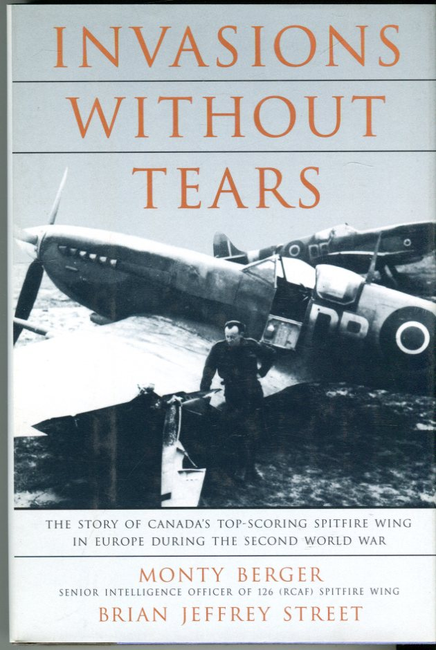 Image for Invasions Without Tears: The Story of Canada's Top Scoring Spitfire Wing in Europe during the Second World War