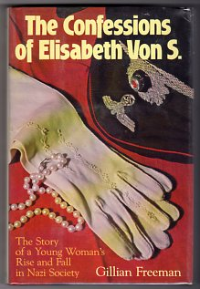 Image for The Confessions of Elisabeth Von S.: The Story of a Young Woman's Rise and Fall in Nazi Society