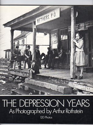 Image for The Depression Years as Photographed by Arthur Rothstein: 120 Photos