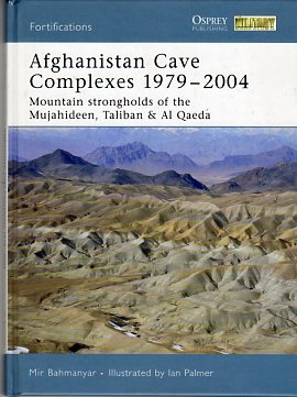 Image for Afghanistan Cave Complexes 1979-2004: Mountain Strongholds of the Mujahedeen, Taliban & Al Qaeda (Osprey Fortifications Series)