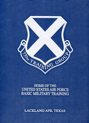 Image for 737th Training Group: Home of the United States Air Force Basic Military Training, Lackland AFB, Texas
