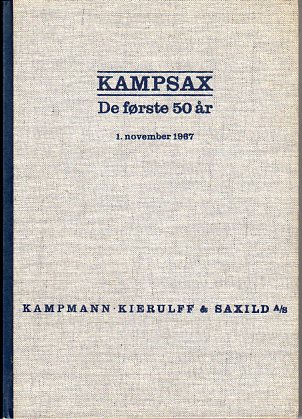 Image for Kampmann, Kierulff & Saxild A/S: De Forste 50 ar: et dansk ingeniorfirma og dets virkefelter gennem et halvt arhundrede (Kampmann, Kierdulff & Saxild: The First 50 Years: A Danish Engineering Company and Its Field of Operations for Half a Century)