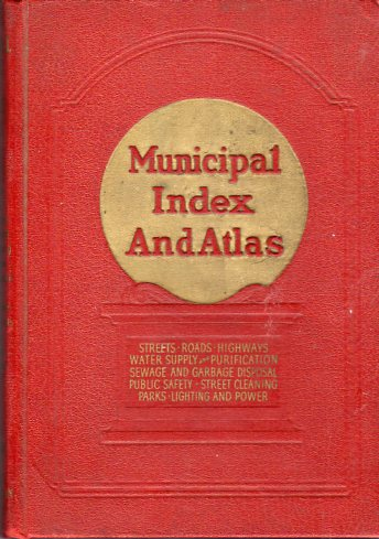 Image for Municipal Index and Atlas 1939: Streets, Roads, Highways, Water Supply and Purification, Sewage and Garbage Disposal, Public Safety, Street Cleaning, Parks, Lighting and Power