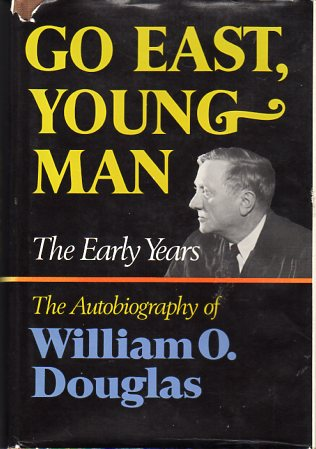 Image for Go East Young Man: The Early Years: the Autobiography of William O. Douglas