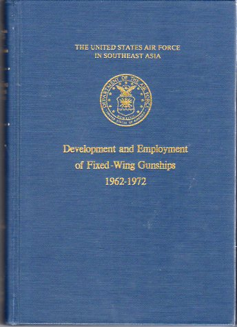 Image for Development and Employment of Fixed Wing Gunships 1962- 1972 (The United States Air Force in Southeast Asia Series)