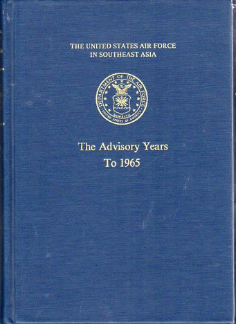 Image for The Advisory Years to 1965 (The United States Air Force in Southeast Asia Series)