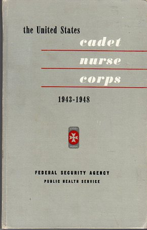 Image for The United States Cadet Nurse Corps and Other Federal Nurse Training Programs 1943- 1948 (PHS Publication No. 38)