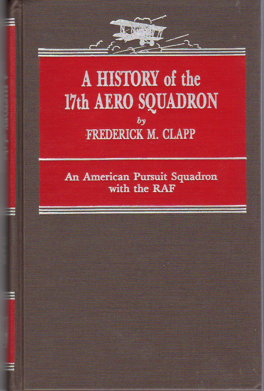 Image for A History of the 17th Aero Squadron: An American Pursuit Squadron with the RAF (Second in the Battery Press Great War Series)