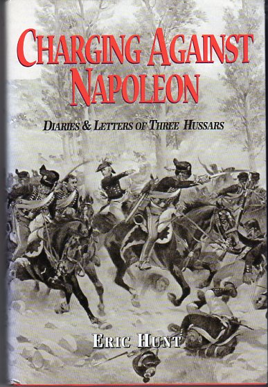 Image for Charging Against Napoleon: Diaries & Letters of Thee Hussars 1808- 1815