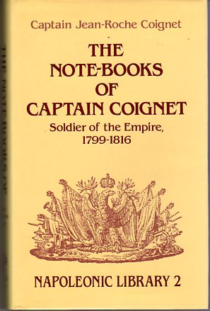 Image for The Note Books of Captain Coignet: Soldier of the Empire, 1799- 1816 (Napoleonic Library Series)