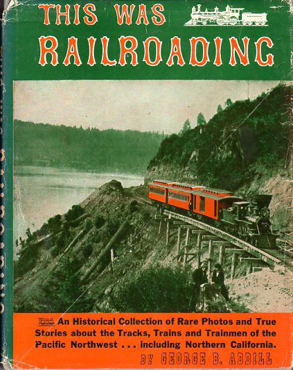 Image for This Was Railroading: An Historical Collection of Rare Photos and True Stories about the Tracks, Trains and Trainmen of the Pacific Norwest, Including Northern California