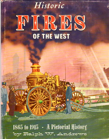 Image for Historic Fires of the West, 1865 to 1915: A Pictorial History