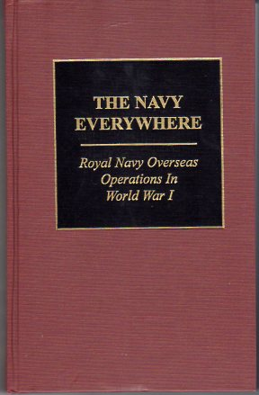 Image for The Navy Everywhere: Royal Navy Overseas Operations in World War I (Seventy Ninth (79th) in Great War Series)