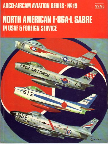 Image for North American F- 86A- L Sabre in USAF & Foreign Service (Arco/AirCam Aviation Series No. 19)