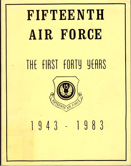 Image for Fifteenth Air Force: The First 40 Years 1943- 1983