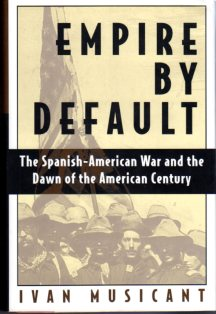 Image for Empire by Default: The Spanish American War and the Dawn of the American Century