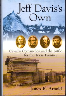 Image for Jeff Davis's Own: Cavalry, Comanches, and the Battle for the Texas Frontier