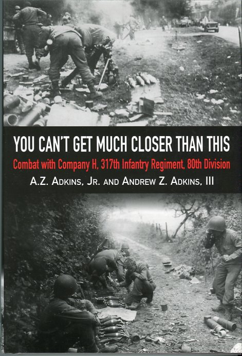Image for You Can't Get Much Closer Than This: Combat with Company H, 317th Infantry Regiment, 80th Division