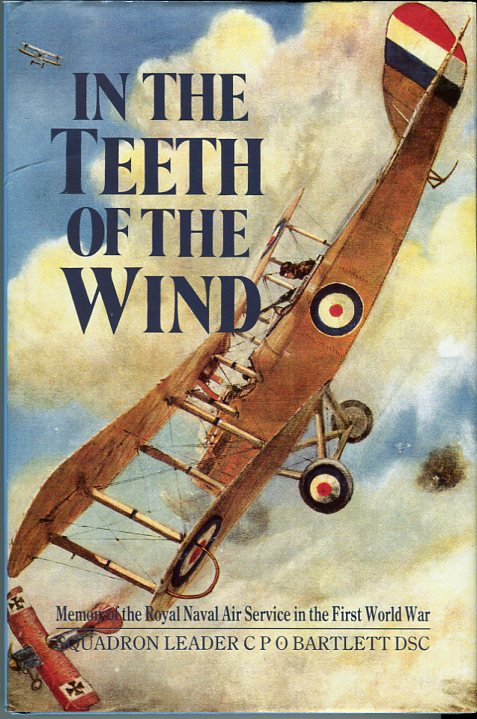Image for In the Teeth of the Wind: The Story of a Naval Pilot on the Western Front 1916-1918
