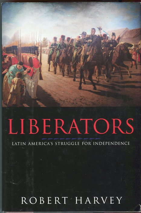 Image for Liberators: Latin America's Struggle for Independence 1810- 1830