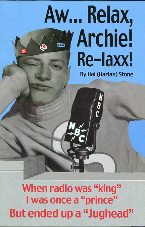 Image for Aw�Relax, Archie! Re- laxx!:When Radio Was 'King' I Was Once a 'Prince' But Ended Up a 'Jughead'