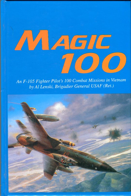 Image for Magic 100: An F- 105 Fighter Pilot's 100 Combat Missions in Vietnam