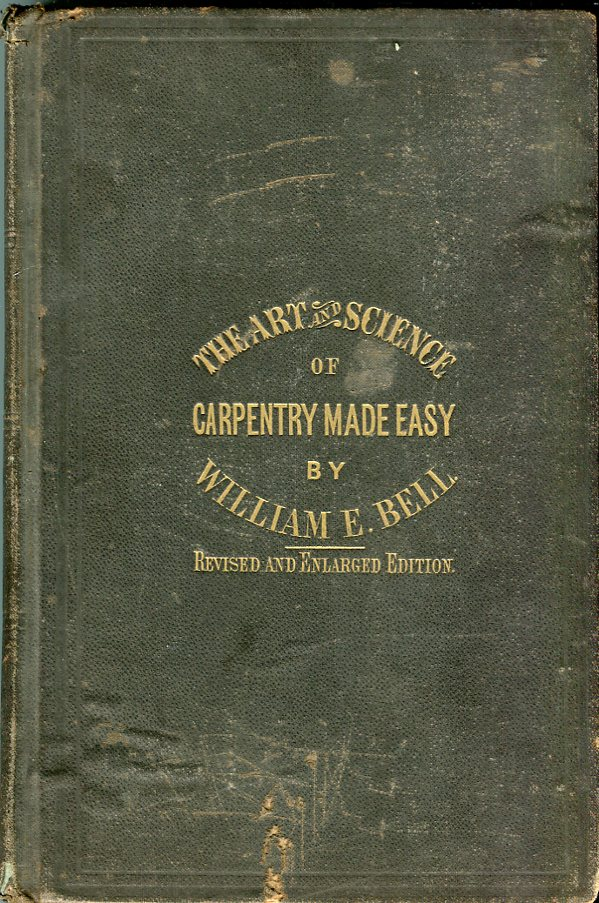 Image for Carpentry Made Easy; or, the Science and Art of Framing, on a New and Improved System with Specific Instructions for Building Balloon Frames, Barn Frames, Mill Frames, Warehouses, Church Spires, etc. Comprising also a System of Bridge Building