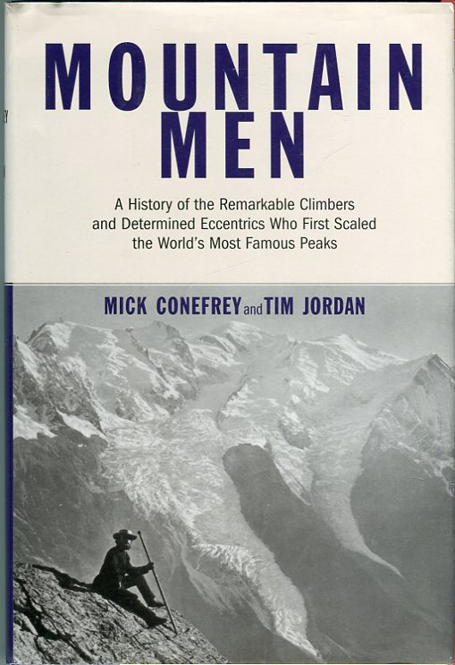 Image for Mountain Men: A History of the Remarkable Climbers and Determined Eccentrics Who First Scaled the World's Most Famous Peaks