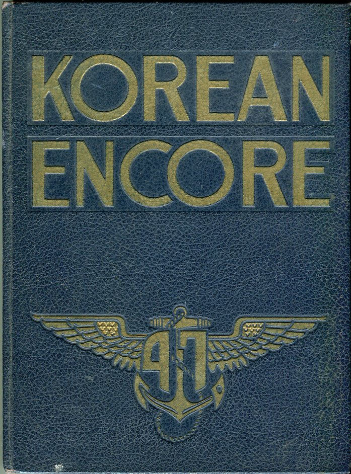 Image for Korean Encore: The Story of the USS Philippine Sea and Carrier Air Group Eleven and Attached Units Embarked on the Second Korean Cruise 31 December 1951- 9 August 1952