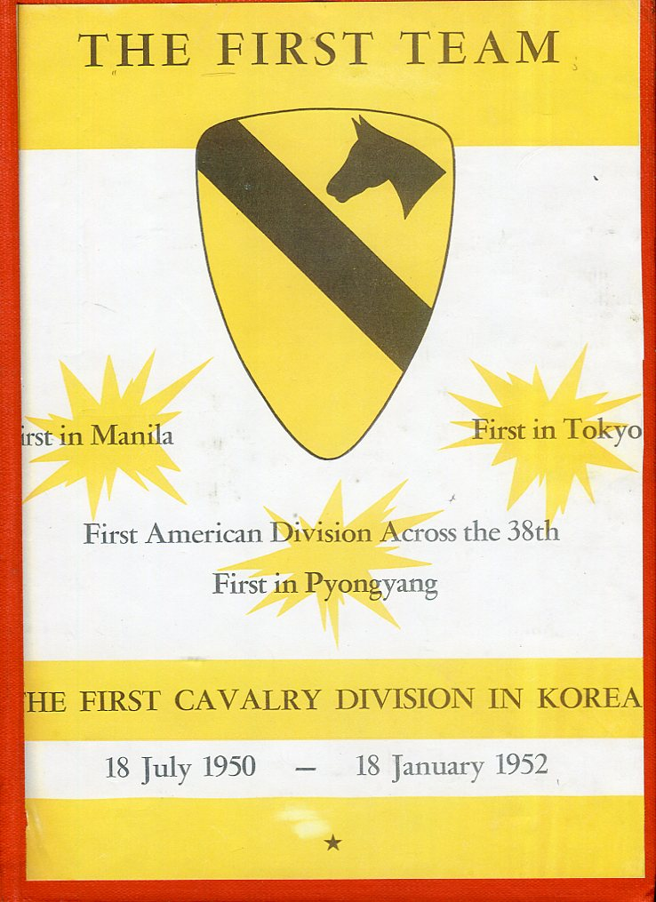 Image for The First Team: The First Cavalry Division in Korea, 18 July 1950-18 January 1952