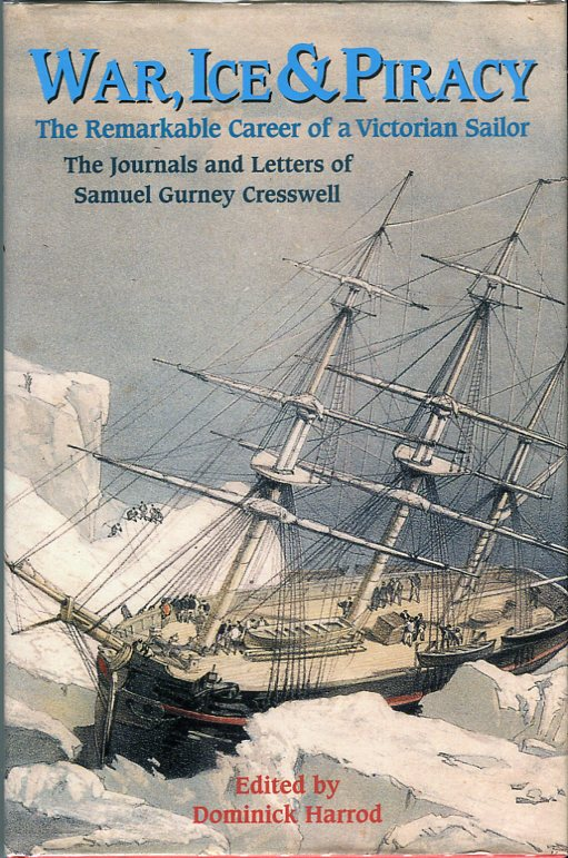 Image for War, Ice & Piracy: The Remarkable Career of a Victorian Sailor, the Journals and Letters of Samuel Gurney Cresswell