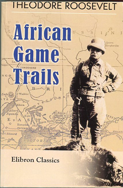 Image for African Game Trails: An Account of the African Wanderings of an American Hunter Naturalist