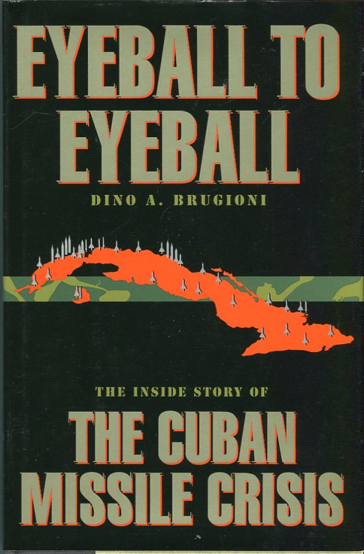 Image for Eyeball to Eyeball: The Inside Story of the Cuban Missile Crisis