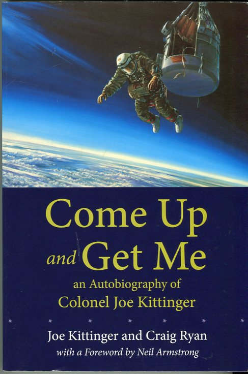 Image for Come Up and Get Me: An Autobiography of Colonel Joe Kittinger