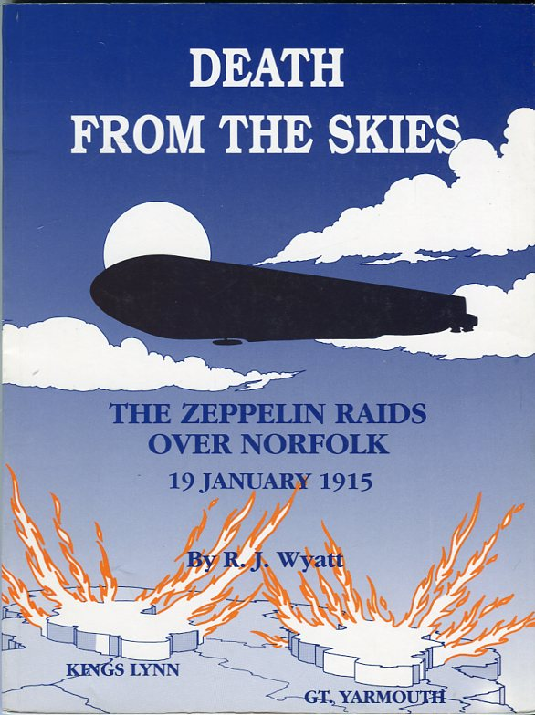 Image for Death From the Skies: The Zeppelin Raids Over Norfolk, 19 January 1915