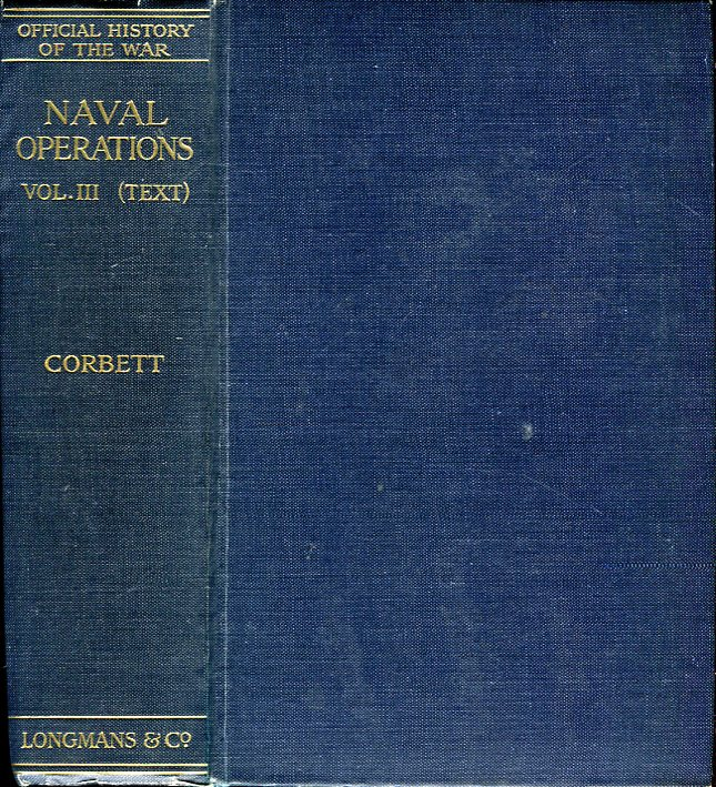 Image for Naval Operations, Vol. III (Text): The Dardanelles Campaign From May 1915 to Final Evacuation, Opening of Salonica Operations,.�German Submarine Campaign, �Home Waters including Battle of Jutland  (History of the Great War Based on Official Documents)