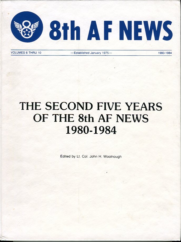 Image for 8th Air Force News: The Second Five Years of the 8th AF News 1980- 1984