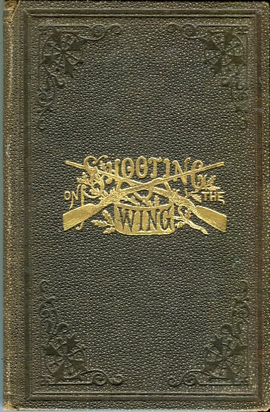 Image for Plain Directions for Acquiring the Art of Shooting on the Wing, with Useful Hints Concerning All That Relates to Guns and Shooting, and Particularly in Regard to the Art of Loading so as to Kill