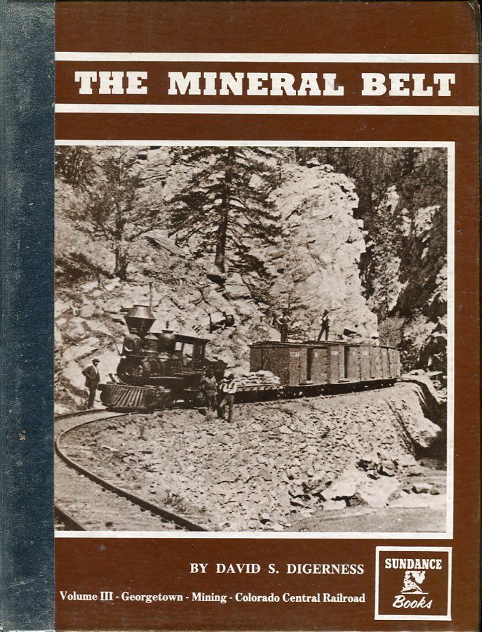 Image for The Mineral Belt: An Illustrated History, Volume III: Georgetown, Mining, Colorado Central Railroad