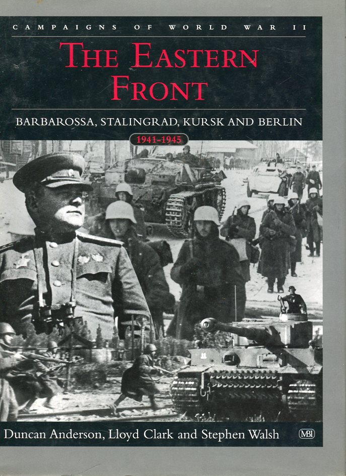 Image for The Eastern Front: Barbarossa, Stalingrad, Kursk and Berlin 1941- 1945 (The Campaigns of World War II)