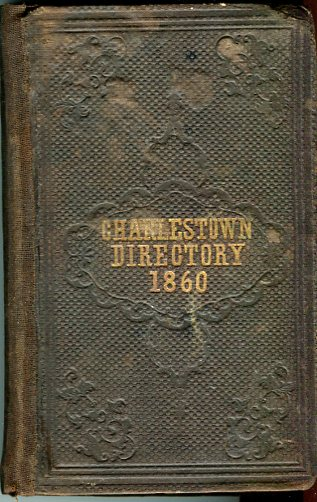 Image for The Charlestown Directory Containing the City Record, the Names of the Citizens, and a Business Directory with a Almanac for 1860, Number XII