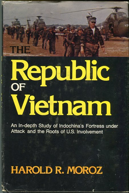Image for The Republic of Vietnam: An In Depth Study of Indochina's Fortress Under Attack and the Roots of U.S. Involvement