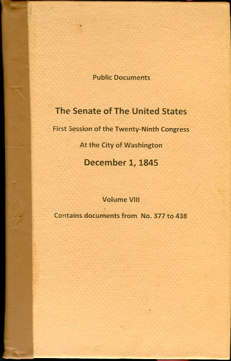 Image for Public Documents of The Senate of the United States, First Session of the 29th Congress, Volume VIII (includes the Report of an Expedition Led by Lieutenant Abert, on the Upper Arkansas and Through the Country of the Comanche Indians in the Year 1845)