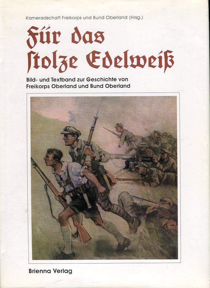 Image for Fur das Stolze Edelweiss: Bildband zue Geschichte des Freikorps und Bund Oberland (For the Proud Edelweiss: An Illustrated Book on the History of the Free Corps and Bund Oberland)