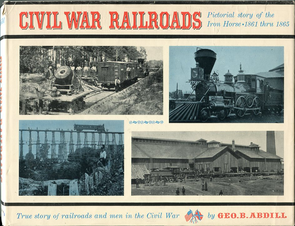 Image for Civil War Railroads: Pictorial Story of the Iron Horse 1861 thru 1865