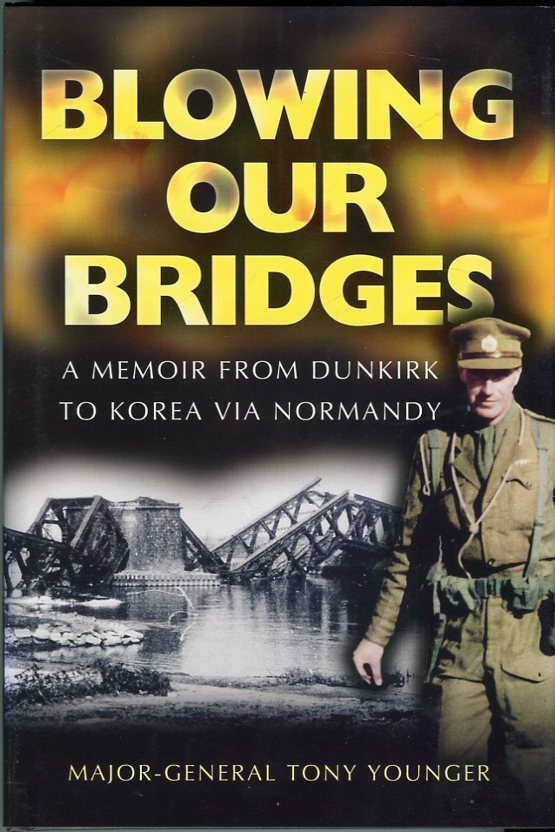 Image for Blowing Our Bridges: the Memories of a Young Officer Who finds Himself on the Beaches at Dunkirk, Landing at H Hour on D- Day and Then in Korea