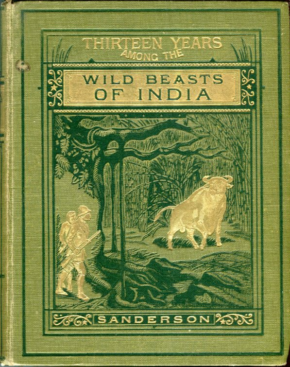Image for Thirteen Years Among the Wild Beasts of India: Their Haunts and Habits From Personal Observation; with an Account of the Modes of Capturing and Taming Elephants