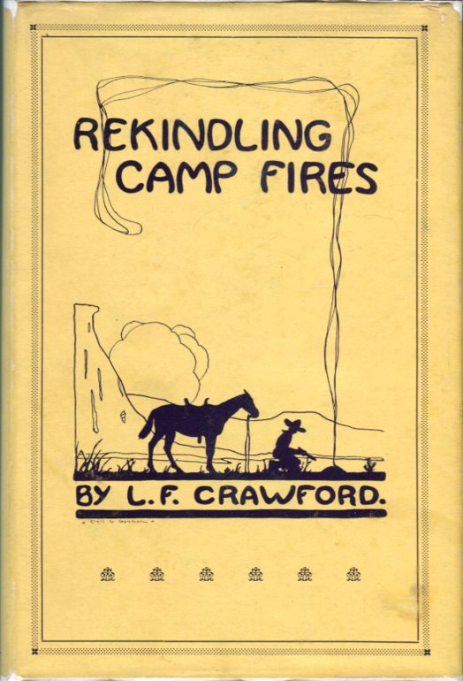 Image for Rekindling Camp Fires: The Exploits of Ben Arnold (Connor) (Wa- si- cu Tam- a he- ca): An Authentic Narrative of Sixty ears in the Old West as Indian Fighter, Gold Miner, Cowboy, Hunter and Army Scout