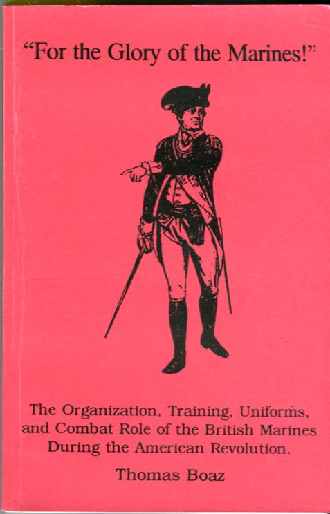 Image for For the Glory of the Marines! The Organization, Training, Uniforms, and Combat Role of the British Marines During the American Revolution